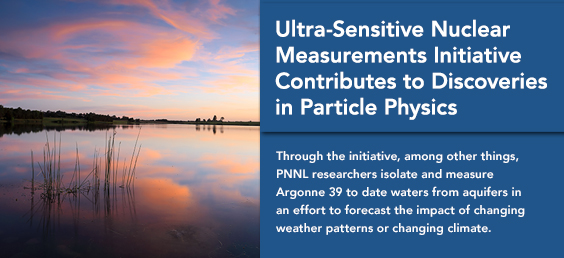 Ultra-Sensitive Nuclear Measurements Initiative Contributes to Discoveries in Particle Physics