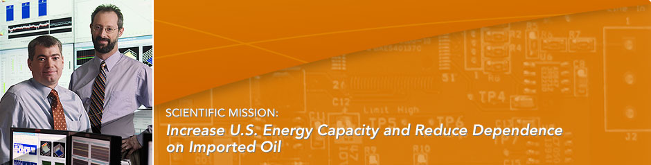 Scientific Mission: Increase U.S. energy capacity and reduce dependence on imported oil