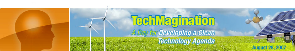TechMagination - A Day for Developing a Clean Technology Agenda - August 28, 2007